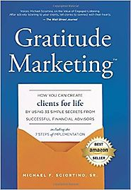Gratitude Marketing: How You Can Create Clients For Life By Using 33 Simple Secrets From Successful Financial Advisor...