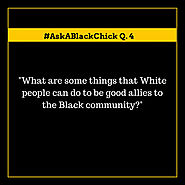 #AskABlackChick: How Can White People Be Black Allies?