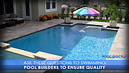 Ask These Questions to Swimming Pool Builders to Ensure Quality