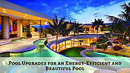 Pool Upgrades for an Energy-Efficient and Beautiful Pool