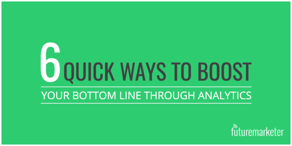 Headline for 6 ways in which Google Analytics can boost your bottom line