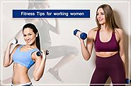 What are the Most Effective Fitness Tips Every Working Women Should Follow