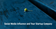 Social Media Influence and Your Startup Company
