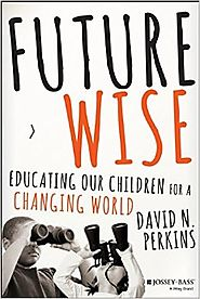 Future Wise: Educating Our Children for a Changing World 1st Edition