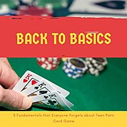 Back to Basics: 3 Fundamentals that Everyone Forgets about Teen Patti Card Game