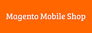 Get a Competitive Advantage in the M-Commerce era With Magento Mobile Applications