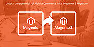 Unlock the potential of Mobile Commerce with Magento 2 Migration