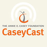 CaseyCast - the monthly podcast of The Annie E. Casey Foundation on iTunes