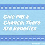 Give PMI a Chance; There Are Benefits