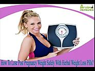 How To Lose Post Pregnancy Weight Safely With Herbal Weight Loss Pills?
