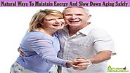 Natural Ways To Maintain Energy And Slow Down Aging Safely