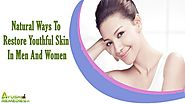 Natural Ways To Restore Youthful Skin In Men And Women