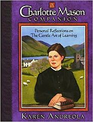 A Charlotte Mason Companion: Personal Reflections on The Gentle Art of Learning(TM) First Edition Edition