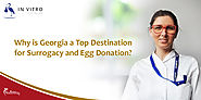 Why Is Georgia a Top Destination for Surrogacy and Egg Donation?