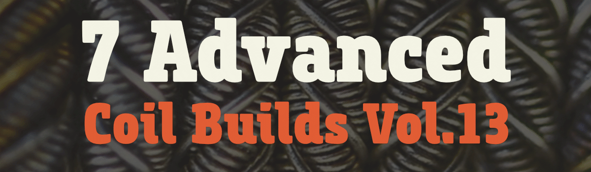 Headline for 7 Advanced Coil Builds volume 14