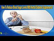 How To Reduce Blood Sugar Levels With Herbal Diabetes Supplements?