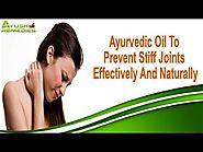 Ayurvedic Oil To Prevent Stiff Joints Effectively And Naturally