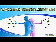 Ayurvedic Remedies To Build Immunity In A Cost-Effective Manner