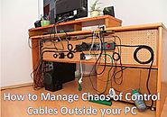 How to Manage Chaos of Control Cables Outside your PC