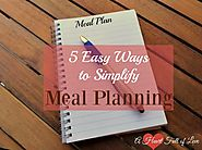 5 Great Weekly Meal Planning Ideas to Simplify Your Life