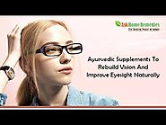 Ayurvedic Supplements To Rebuild Vision And Improve Eyesight Naturally