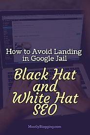 Black Hat VS White Hat: Alert: These Are the Ways to Land in Google Jail
