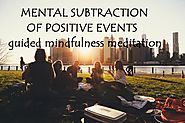 MENTAL SUBTRACTION OF POSITIVE EVENTS : Guided Mindfulness Meditation Practice with Meditation Music
