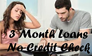 3 Month Loans No Credit Check- Tackle your bad credit phase with us