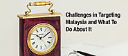 Challenges in Targeting Malaysia and What To Do About It