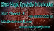 Black Magic Specialist in Dehradun | Mk Shastri ji +91-9855166640