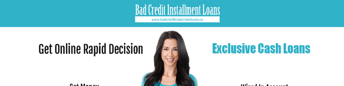 Headline for Bad Credit Installment Loans Canada- Quick Loans No Credit Check Canada- Online Payday Loans Canada