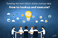 Stealing the next billion dollar startup idea: How to lookup and execute?