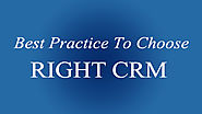 Best Practice to Choose Right CRM for your Firm/Organization