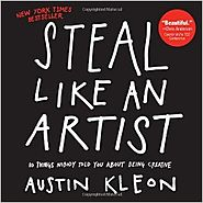 Steal Like an Artist: 10 Things Nobody Told You About Being Creative Paperback – February 28, 2012