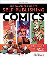 The Complete Guide to Self-Publishing Comics: How to Create and Sell Comic Books, Manga, and Webcomics Paperback – Ma...