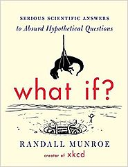 What If?: Serious Scientific Answers to Absurd Hypothetical Questions Hardcover – September 2, 2014