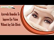 Ayurvedic Remedies To Improve Eye Vision Without Any Side Effects