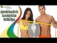 Ayurvedic Remedies To Lose Body Fat And Get Slim Figure Naturally