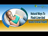 Natural Ways To Flush Liver And Boost Overall Health Without Any Side Effects