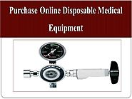 Purchase Online Disposable Medical Equipment