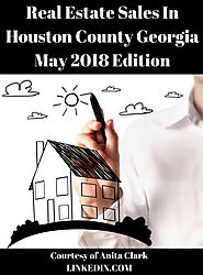Real Estate Sales in Houston County Georgia - May 2018 Edition