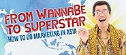 From Wannabe to Superstar: How to Do Marketing in Asia