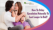 How To Delay Ejaculation Naturally To Last Longer In Bed