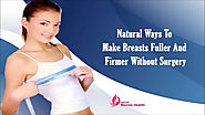 Natural Ways To Make Breasts Fuller And Firmer Without Surgery