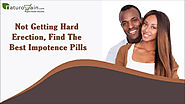 Not Getting Hard Erection, Find The Best Impotence Pills