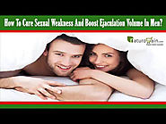 How To Cure Sexual Weakness And Boost Ejaculation Volume In Men