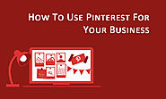 How To Use Pinterest For Your Business | BforBlogging.com