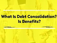 What Is Debt Consolidation? How It Is Beneficial In Getting Debt Relief?