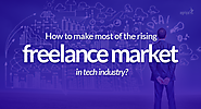 How to make most of the rising freelance market in tech industry?