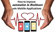 How can Mobile Applications improve Automation in Healthcare